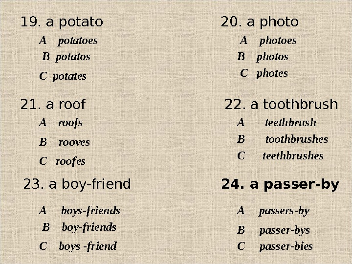 19. a potato 20. a photo A potatoes  В  potatos С  potates