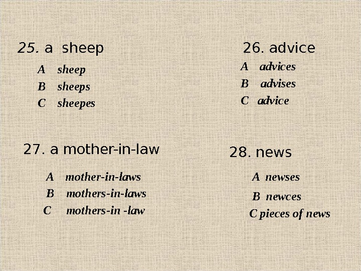 2 5.  a sheep 26. advice А  sheep В sheeps С sheepes A advices