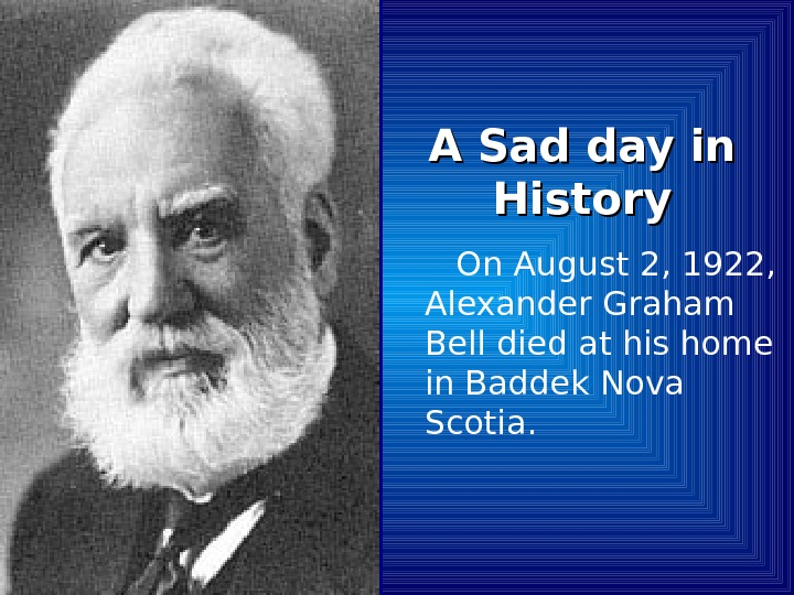 A Sad day in History On August 2, 1922,  Alexander Graham Bell died at his