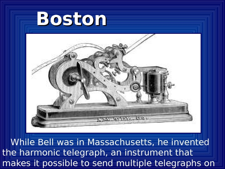 While Bell was in Massachusetts, he invented the harmonic telegraph, an instrument that makes