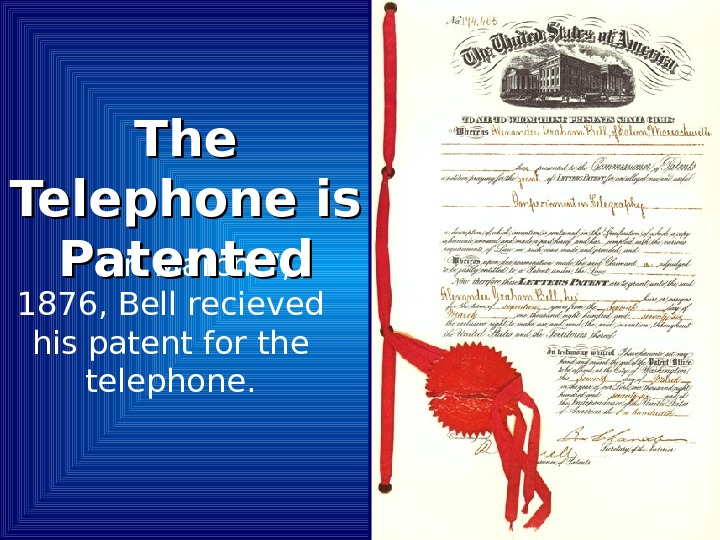 On March 7,  1876, Bell recieved his patent for the telephone. The Telephone is