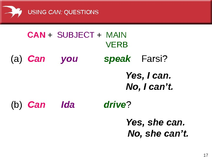 17(a)  Can  you  speak Farsi?  CAN +  SUBJECT +  MAIN