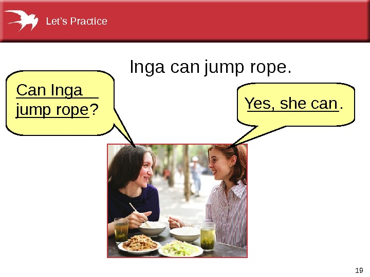 19` Inga can jump rope. Yes, she can Can Inga jump rope _____? _____. Let's Practice