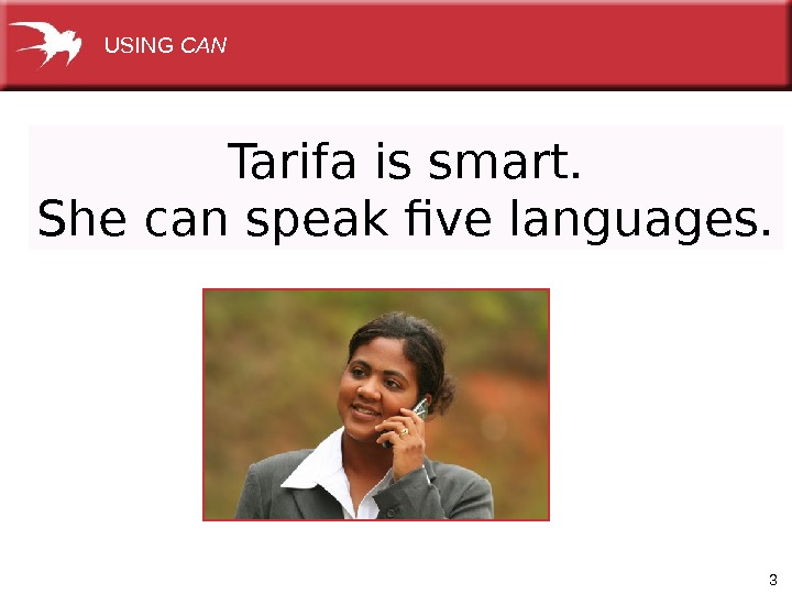 3 Tarifa is smart. She can speak five languages.  USING CAN