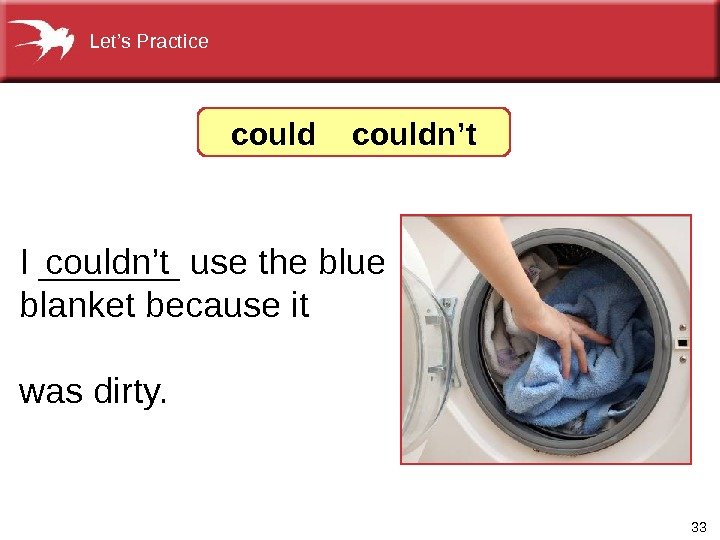 33 I _______ use the blue blanket because it   was dirty. couldn't couldn't. Let's