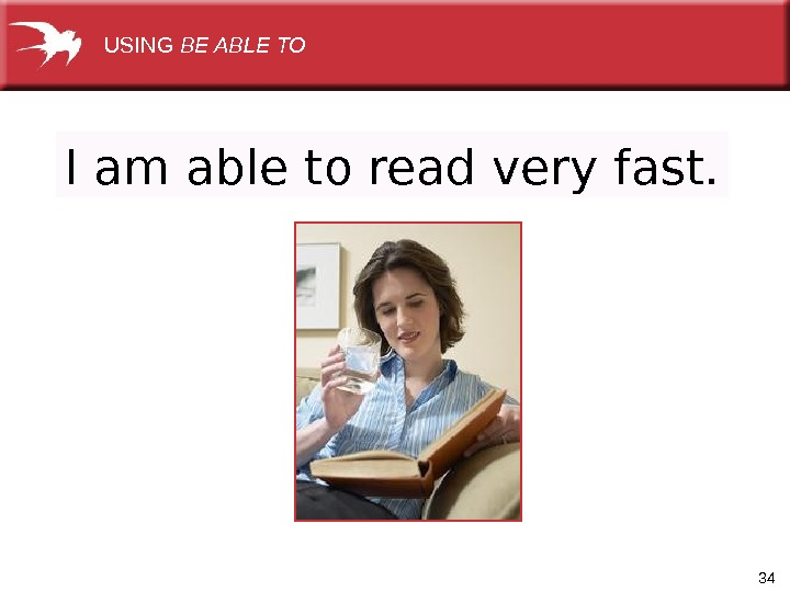 34 I am able to read very fast.  USING BE ABLE TO