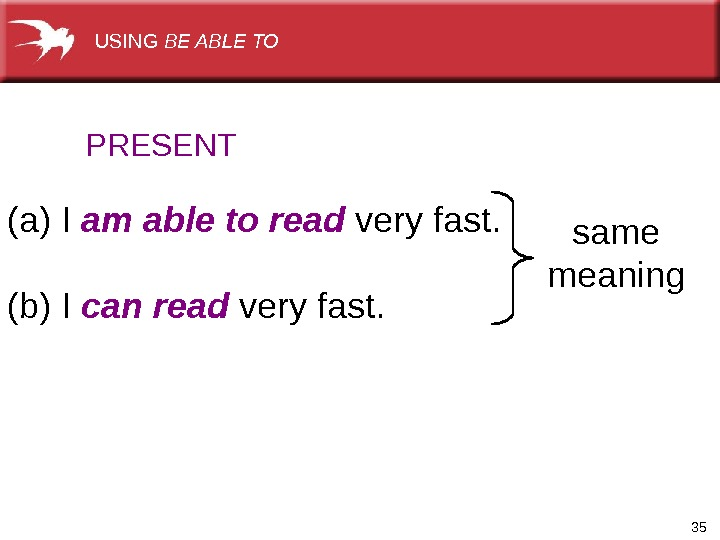 35(a) I am able to read very fast.  (b) I can read very fast. PRESENT
