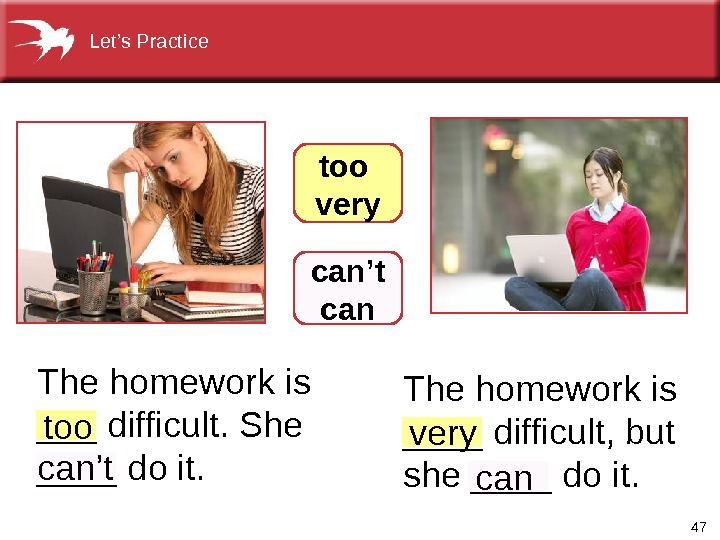 47 The homework is ____ difficult, but she ____ do it. The homework is ___ difficult.
