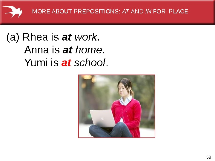 58(a) Rhea is at  work.   Anna is at  home.   Yumi