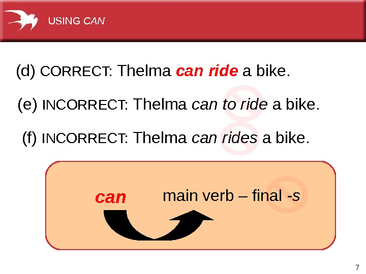 7(d) CORRECT:  Thelma can  ride a bike. (e) INCORRECT:  Thelma can to ride