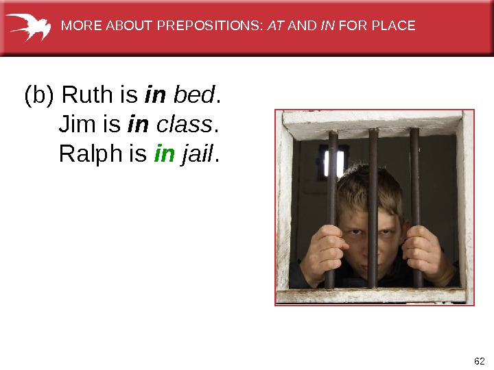 62(b) Ruth is in  bed.  Jim is in class.  Ralph is in