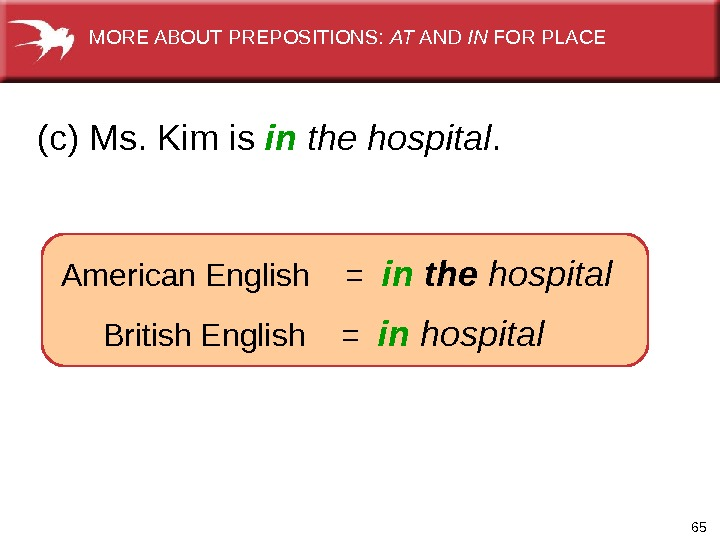 65  American English  =  in  the hospital  British English  =