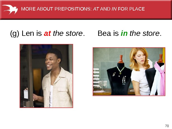 70(g) Len is at the store.   Bea is in  the store. MORE ABOUT