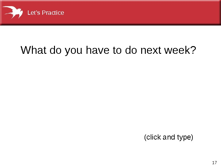 17(click and type)What do you have to do next week? Let's Practice