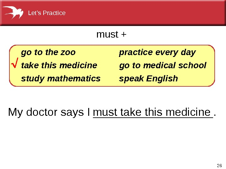 26 My doctor says I __________. go  the zoo take this medicine study  mathematics