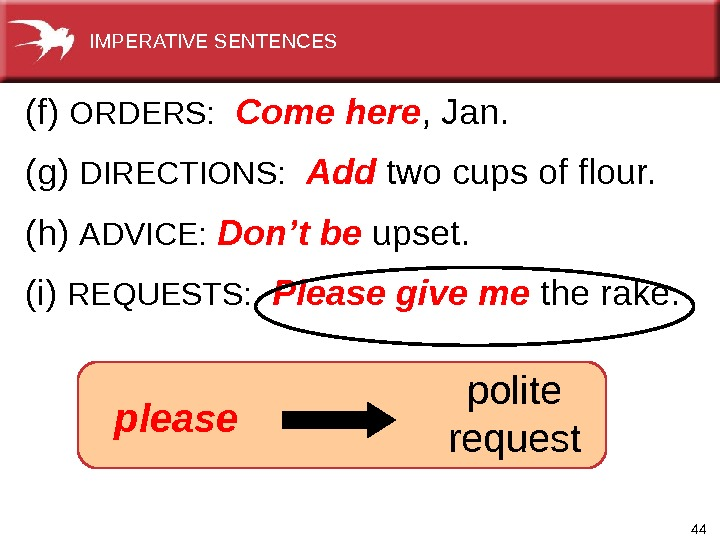 44  (f)  ORDERS: Come here , Jan. (g)  DIRECTIONS: Add  two cups