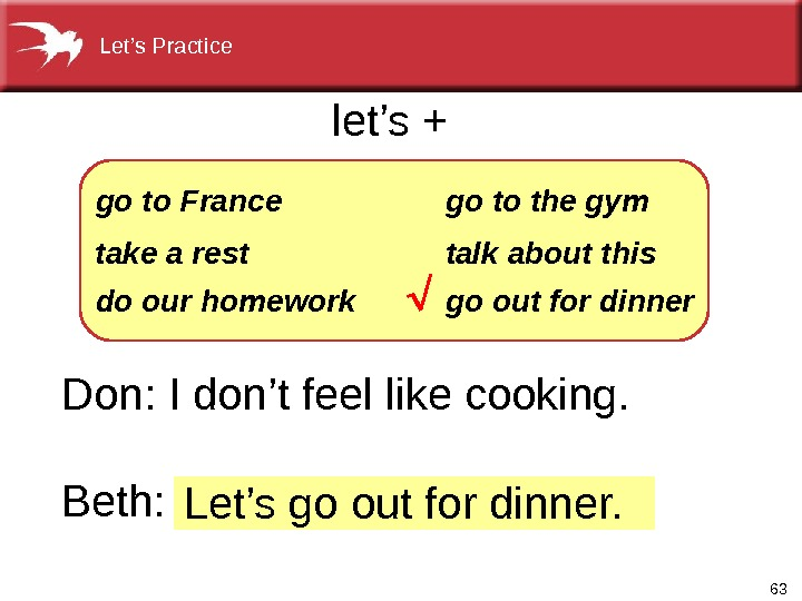 63 Let's go out for dinner. Don: I don't feel like cooking.  Beth:  go