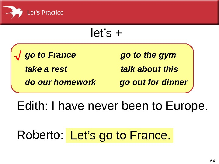 64 Edith: I have never been to Europe.  Roberto:  Let's go to France. let's