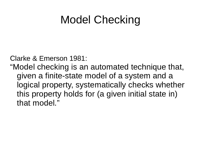 "Model Checking Clarke & Emerson 1981: "" Model checking is an automated technique that,  given"