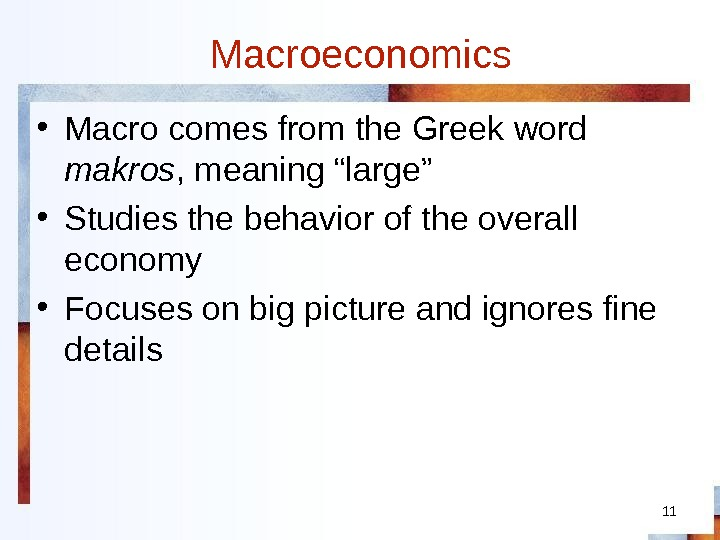 "11 Macroeconomics • Macro comes from the Greek word makros , meaning ""large"" • Studies the"