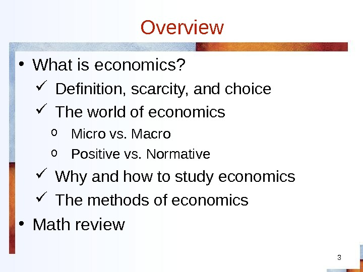 Overview • What is economics?  Definition, scarcity, and choice The world of economics o Micro