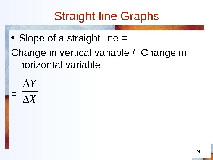 Straight-line Graphs • Slope of a straight line = Change in vertical variable / Change in