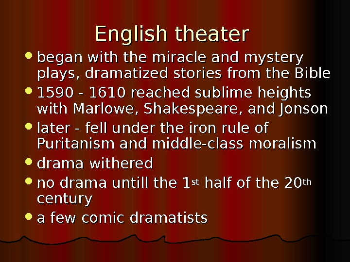 English theater  began with the miracle and mystery plays, dramatized stories from the Bible 1590