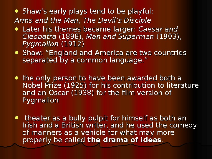 Shaw's early plays tend to be playful: Arms and the Man , ,  The