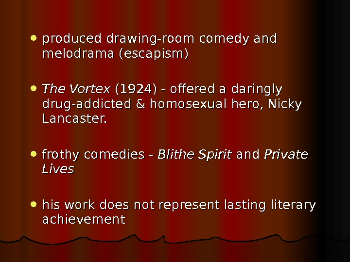 produced drawing-room comedy and melodrama (escapism) The Vortex (1924) - offered a daringly drug-addicted &