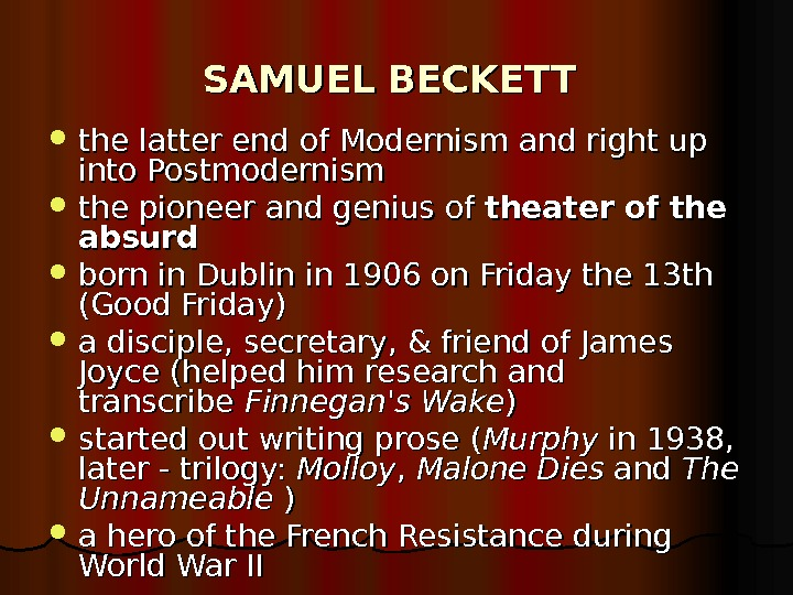 SAMUEL BECKETT the latter end of Modernism and right up into Postmodernism the pioneer and genius