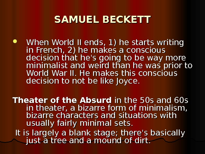 SAMUEL BECKETT When World II ends, 1) he starts writing in French, 2) he makes a