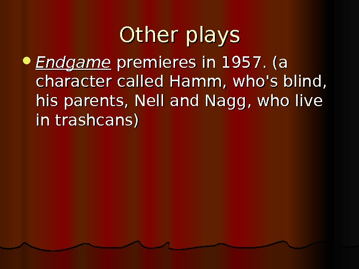 Other plays Endgame premieres in 1957. (a character called Hamm, who's blind,  his parents, Nell