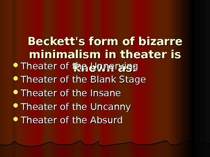 Beckett's form of bizarre minimalism in theater is known as: Theater of the Unnerving Theater of