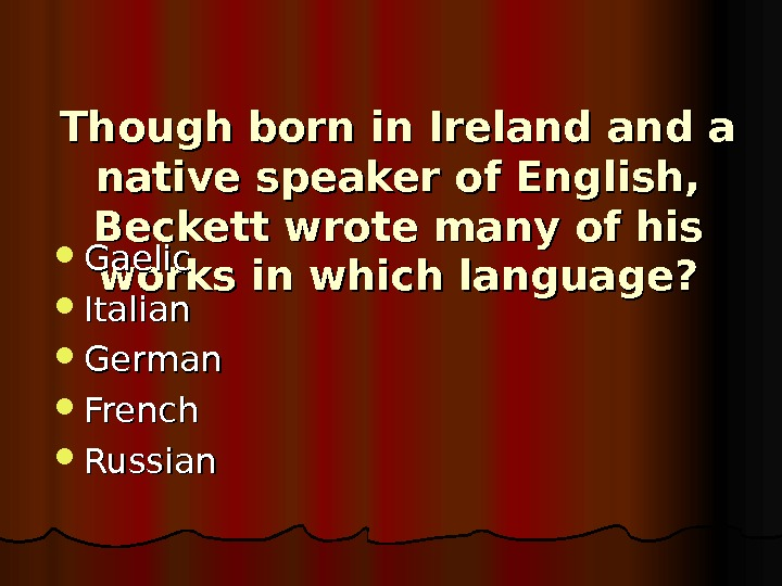 Though born in Ireland and a native speaker of English,  Beckett wrote many of his