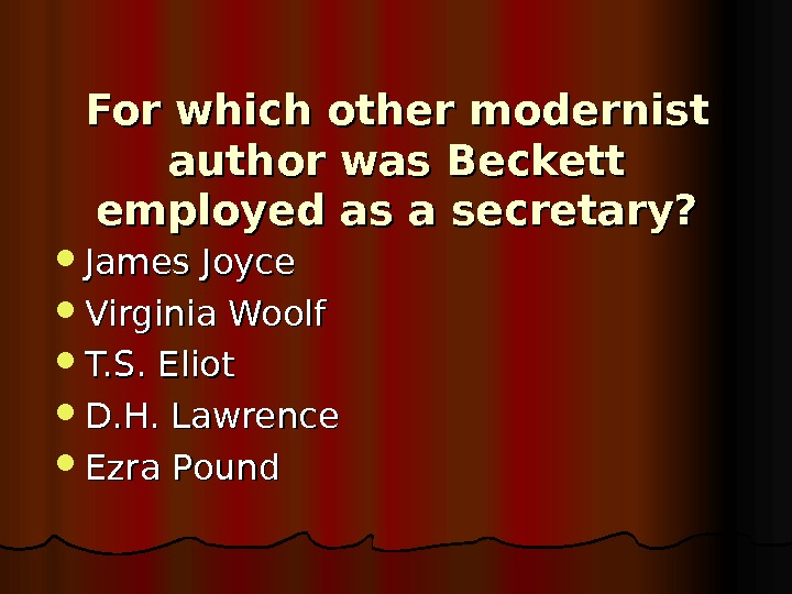 For which other modernist author was Beckett employed as a secretary?  James Joyce Virginia Woolf