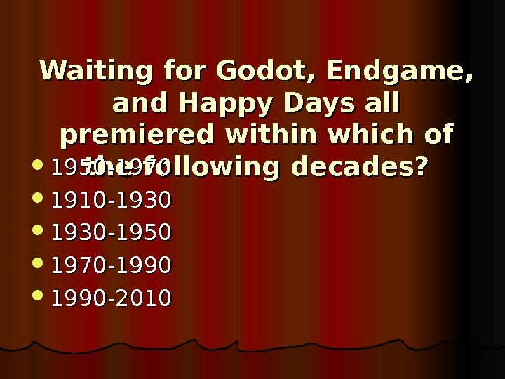 Waiting for Godot, Endgame,  and Happy Days all premiered within which of the following decades?