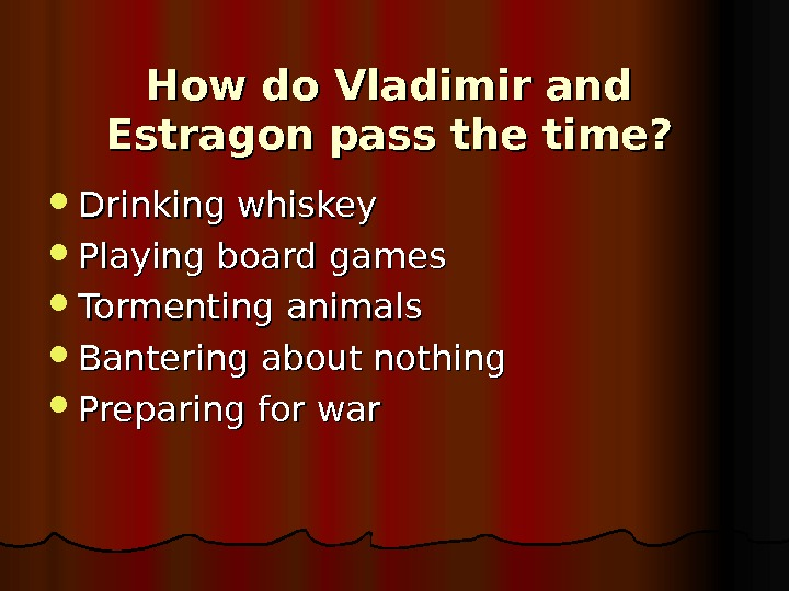 How do Vladimir and Estragon pass the time?  Drinking whiskey Playing board games  Tormenting