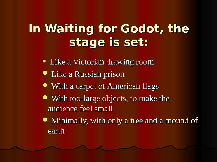 In Waiting for Godot, the stage is set:  Like a Victorian drawing room Like a
