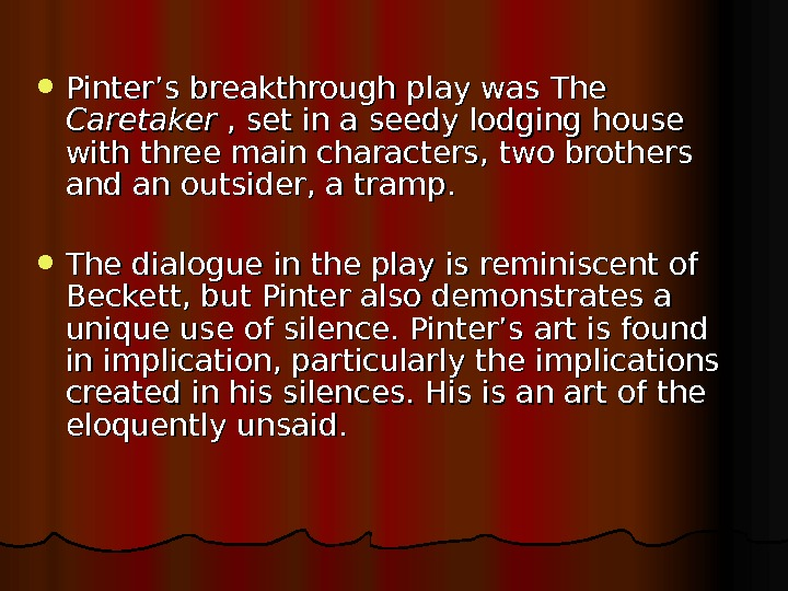Pinter's breakthrough play was The Caretaker , set in a seedy lodging house with three