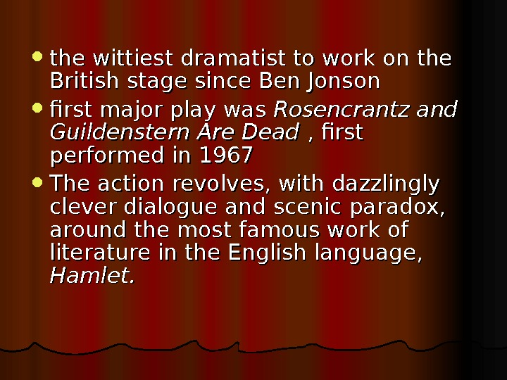 the wittiest dramatist to work on the British stage since Ben Jonson first major play