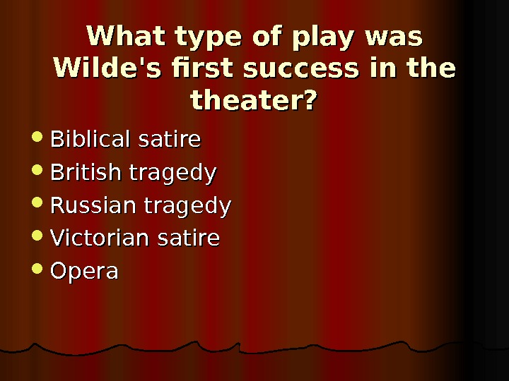What type of play was Wilde's first success in the theater?  Biblical satire British tragedy