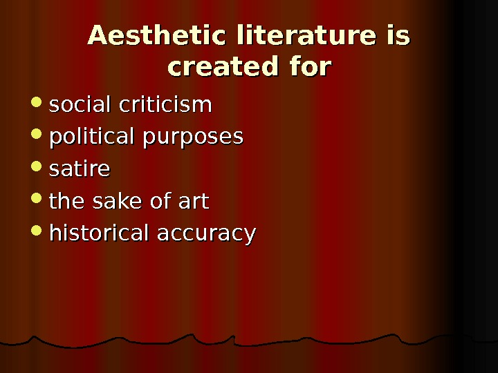 Aesthetic literature is created for social criticism political purposes satire the sake of art historical accuracy