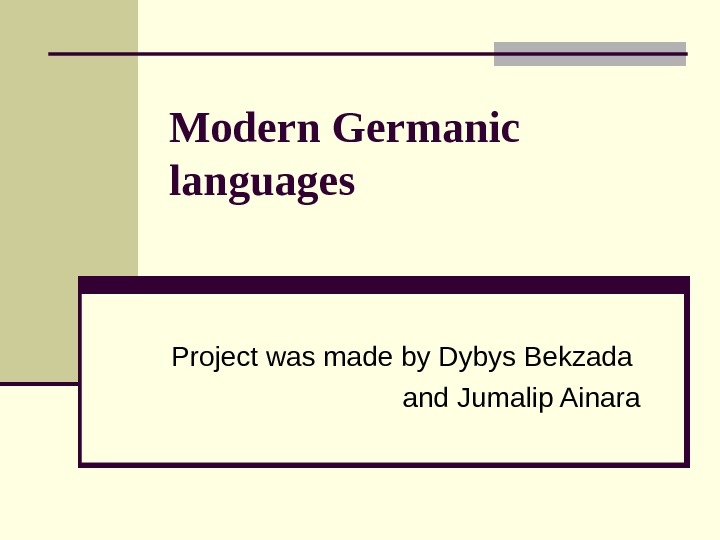Modern Germanic languages Project was made by Dybys Bekzada and Jumalip Ainara