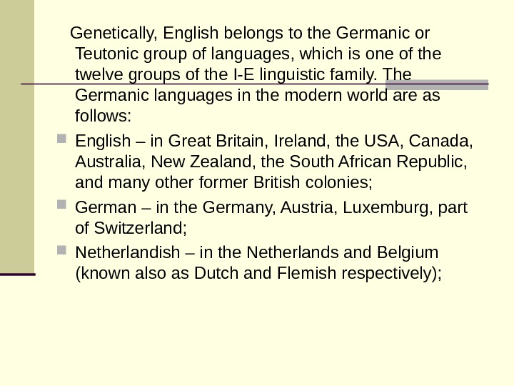 Genetically, English belongs to the Germanic or Teutonic group of languages, which is one