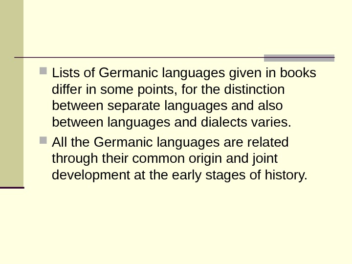 Lists of Germanic languages given in books differ in some points, for the distinction between