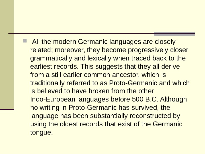 All the modern Germanic languages are closely related; moreover, they become progressively closer grammatically