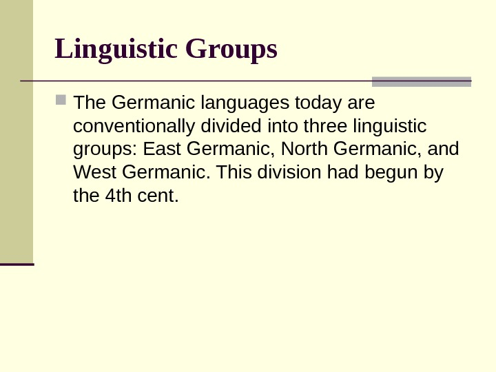Linguistic Groups  The Germanic languages today are conventionally divided into three linguistic groups: East Germanic,