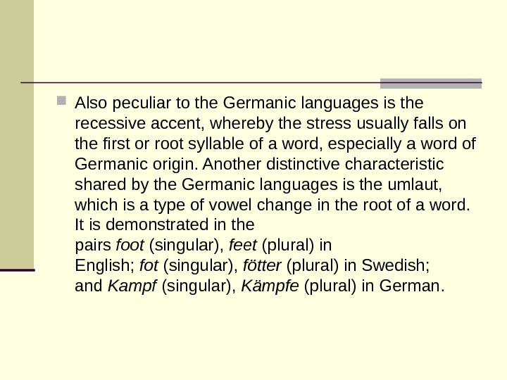 Also peculiar to the Germanic languages is the recessive accent, whereby the stress usually falls
