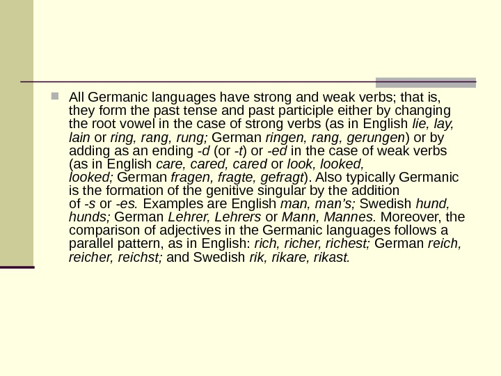 All Germanic languages have strong and weak verbs; that is,  they form the past