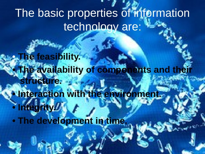 The basic properties of information technology are:  •  The feasibility.  •